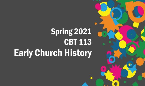 CBT 113 Early Church History (2021 Spring)